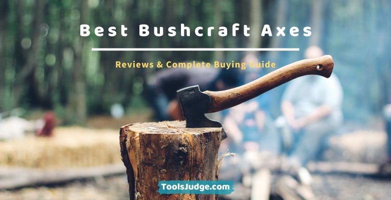 Best Axes for Bushcraft