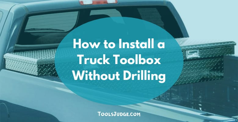 How to Install a Truck Toolbox Without Drilling