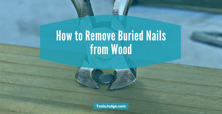 How to Remove Buried Nails from Wood