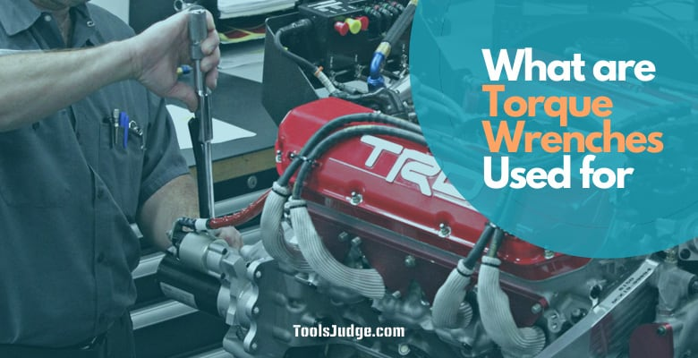 What are Torque Wrenches Used for